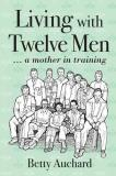 Betty Auchard Living With Twelve Men A Mother In Training