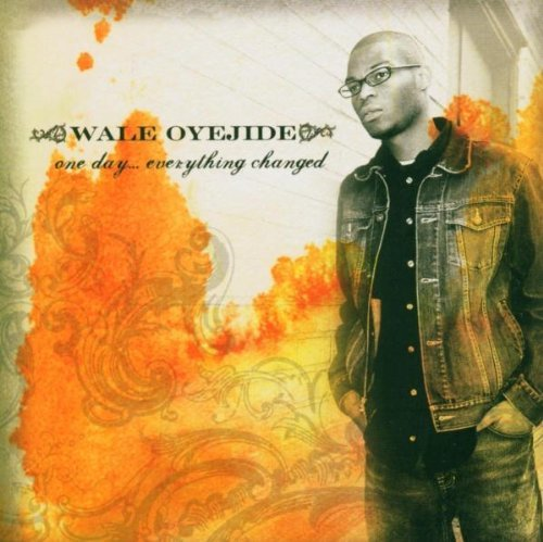 Wale Oyejide One Day Everything Changed