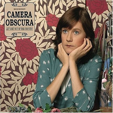 Camera Obscura Lets Get Out Of This Country