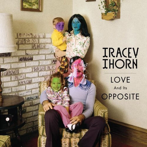 Tracey Thorn Love & Its Opposite