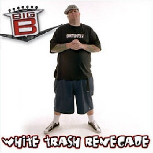 Big B White Trash Renegade Explicit Version