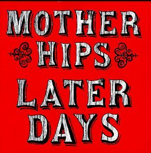 Mother Hips Later Days