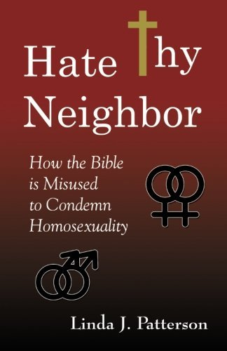 Linda J. Patterson Hate Thy Neighbor How The Bible Is Misused To Condemn Homosexuality
