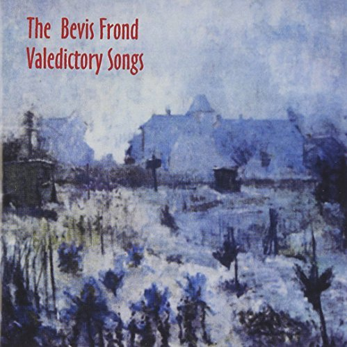 Bevis Frond Valedictory Songs