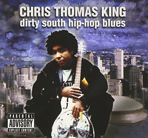 Chris Thomas King Dirty South Hip Hop Blues Explicit Version
