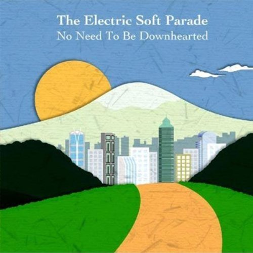 Electric Soft Parade No Need To Be Downhearted