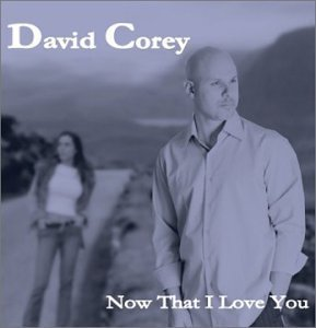 David Corey Now That I Love You