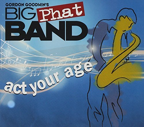 Gordon Big Phat Band Goodwin Act Your Age