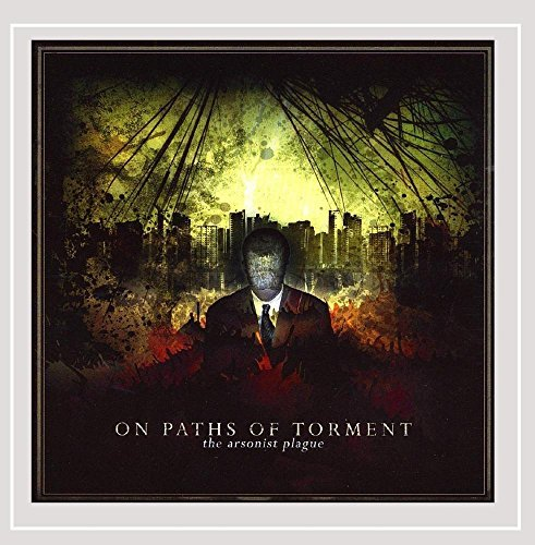 On Paths Of Torment Arsonist Plague