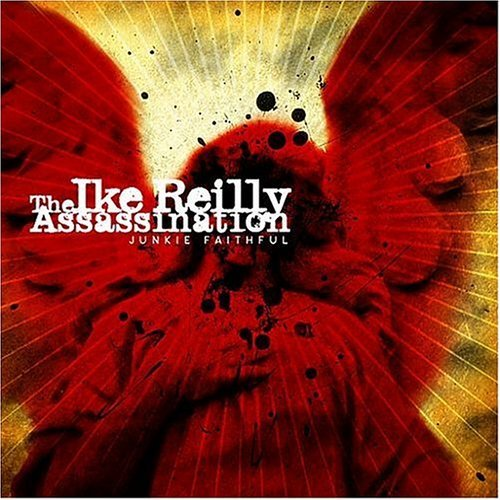 The Ike Reilly Assassination Junkie Faithful