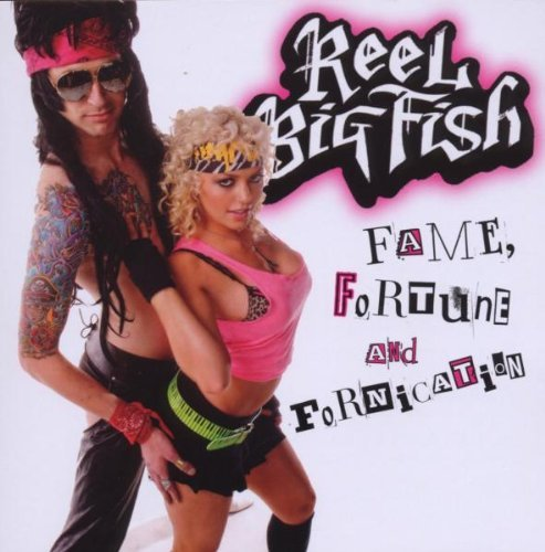 Reel Big Fish Fame Fortune & Fornication