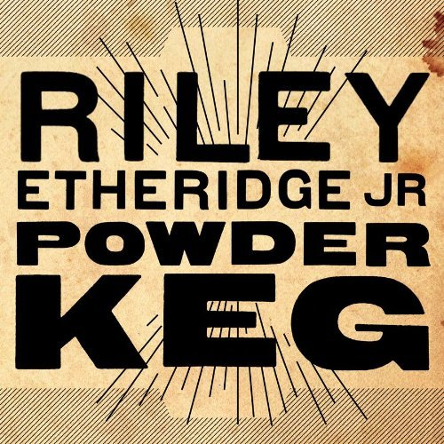 Etheridge Riley Jr. Powder Keg