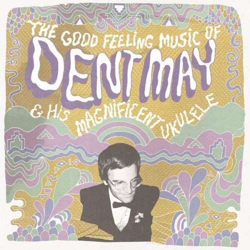 May Dent & His Magnificent Uke Good Feeling Music Of Dent May