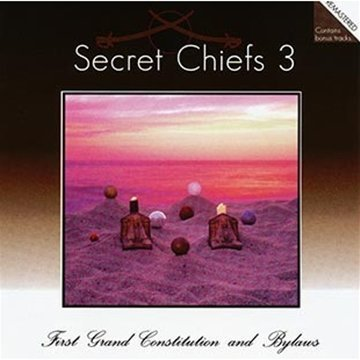 Secret Chiefs 3 First Grand Constitution & Byl