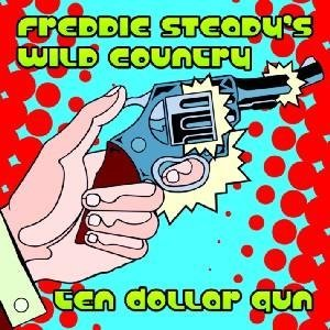 Freddie Steady's Wild Country Ten Dollar Gun