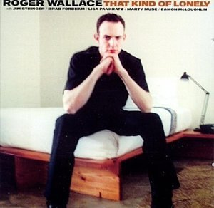 Roger Wallace That Kind Of Lonely