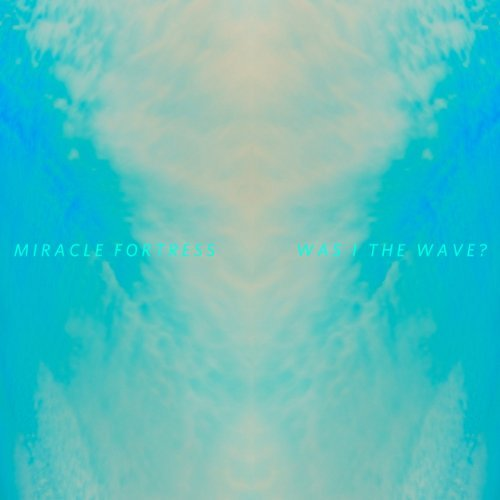 Miracle Fortress Was I The Wave? Was I The Wave?