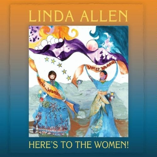 Linda Allen Here's To The Women!