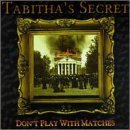 Tabitha's Secret? Don't Play With Matches