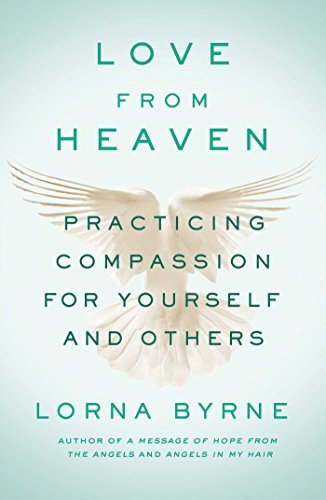 Lorna Byrne Love From Heaven Practicing Compassion For Yourself And Others