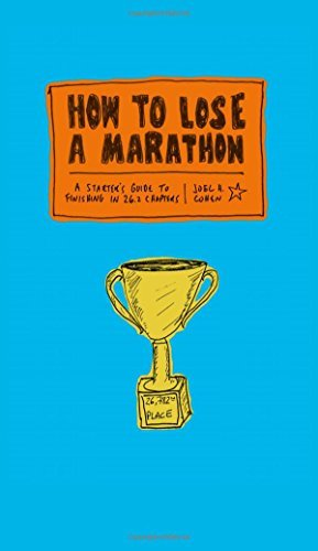 Joel Cohen How To Lose A Marathon A Starter's Guide To Finishing In 26.2 Chapters