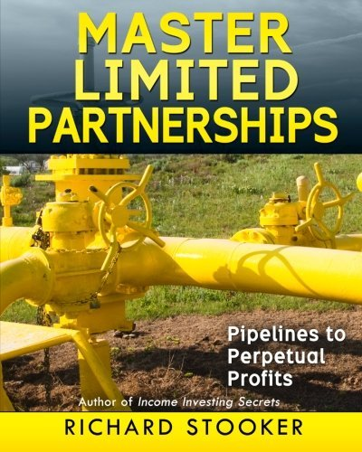 "Richard Stooker Master Limited Partnerships High Yield Ever Growing Oil ""stocks"" Income Inve"