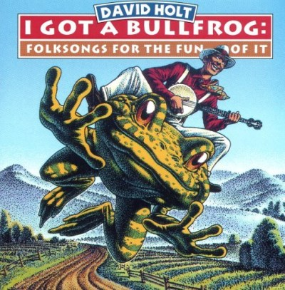David Holt I Got A Bullfrog Folksongs Fo