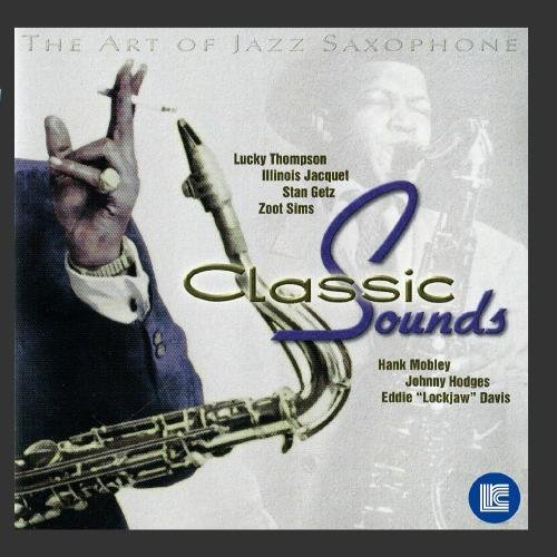 Art Of Jazz Saxophone Classic Sounds Jacquer Hodges Davis Mobley Art Of Jazz Saxophone