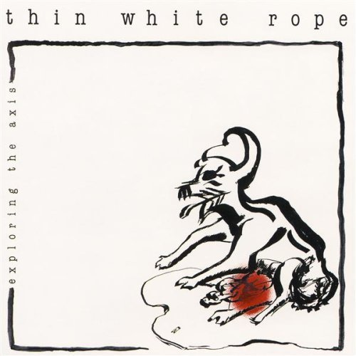 Thin White Rope Exploring The Axis
