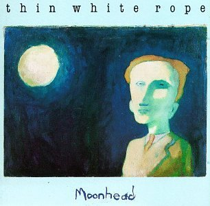Thin White Rope Moonhead