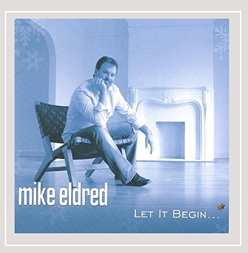 Mike Eldred Let It Begin