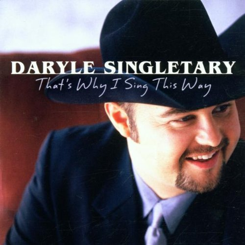 Daryle Singletary That's Why I Sing This Way