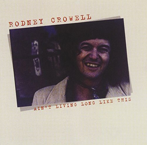 Rodney Crowell Ain't Living Long Like This Remastered