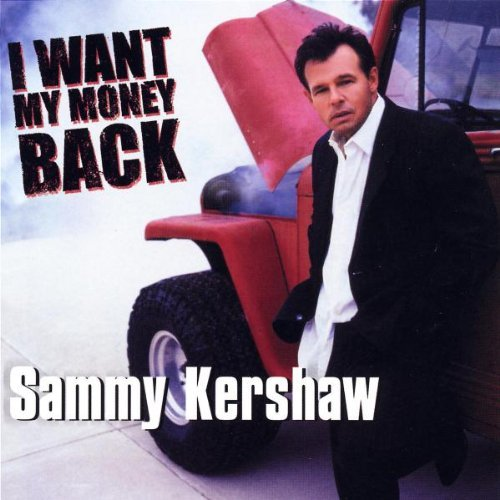 Sammy Kershaw I Want My Money Back