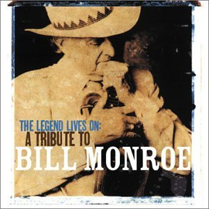 Legend Lives On A Tribute To B Legend Lives On A Tribute To B T T Bill Monroe