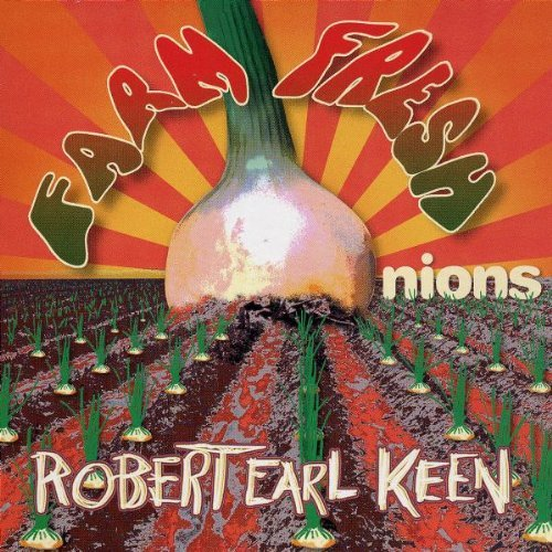 Robert Earl Keen Farm Fresh Onions