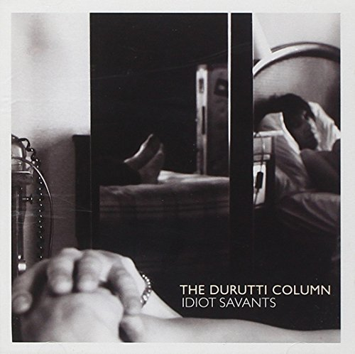 Durutti Column Idiot Savants