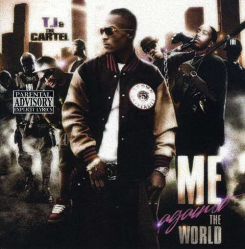 T.I. & The Cartel Me Against The World Explicit Version