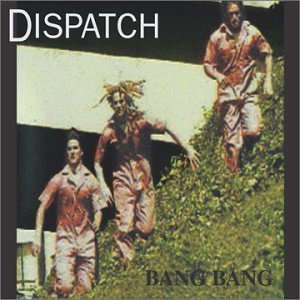 Dispatch Bang Bang