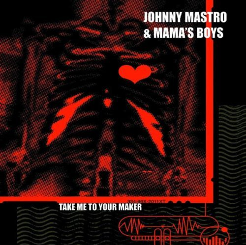 Johnny & The Mama's Boy Mastro Take Me To Your Maker