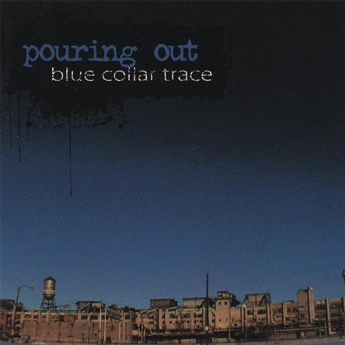 Pouring Out Blue Collar Trace