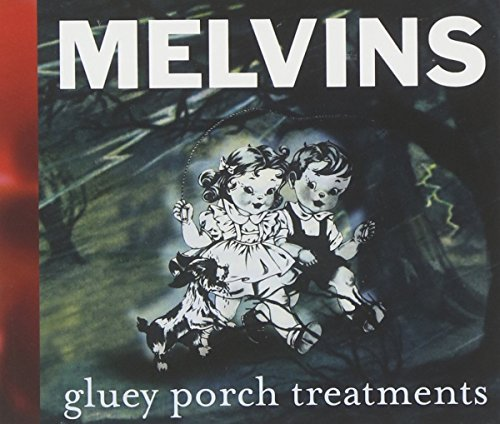 Melvins Gluey Porch Treatments