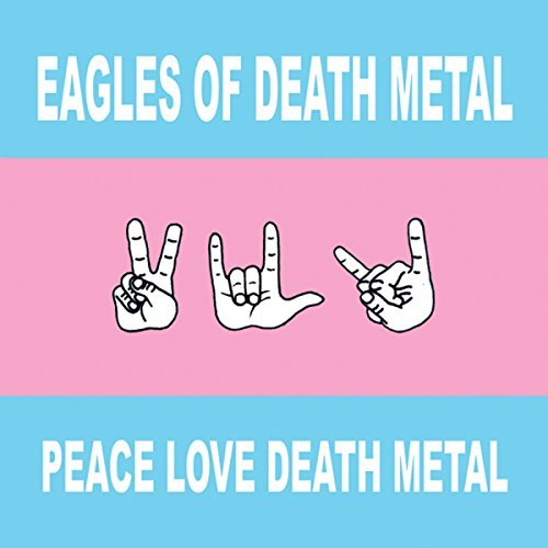 Eagles Of Death Metal Peace Love Death Metal Peace Love Death Metal