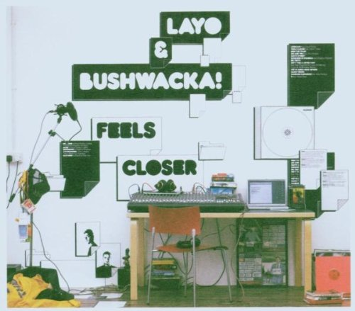Layo & Bushwacka Feels Closer