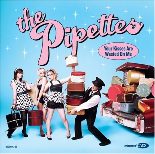 Pipettes Your Kisses Are Wasted On Me Enhanced CD