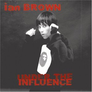 Ian Brown Under The Influence