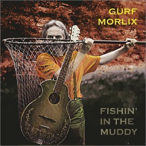 Gurf Morlix Fishin' In The Muddy