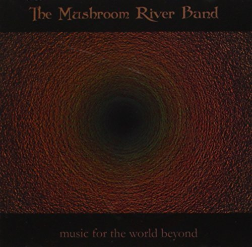Mushroom River Band Music For The World Beyond