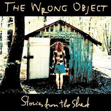 Wrong Object Stories From The Shed