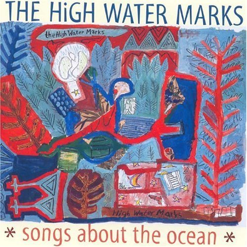 High Water Marks Songs About The Ocean